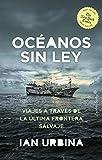 El oceano sin ley: Viajes a través de la última frontera salvaje (Ensayo)