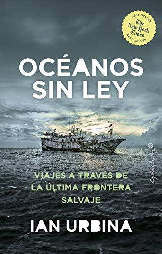 El oceano sin ley: Viajes a través de la última frontera s