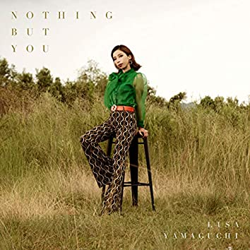Nothing but You