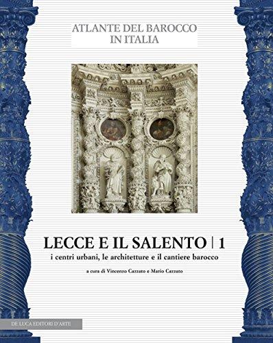 Lecce e il Salento. Ediz. illustrata. I centri urbani, le architetture e il cantiere barocco (Vol. 1)