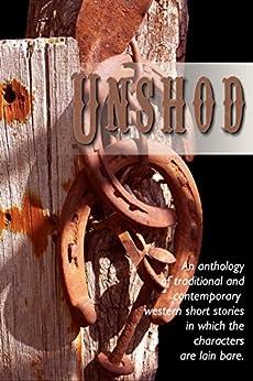 Unshod by [Jan Morrill, Pamela Foster, Staci Troilo, Joan Hall, P.C. Zick, Janna Hill, Michele Jones, Francis Guenette, Lorna Faith]
