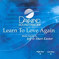 Learn To Love Again [Accompaniment/Performance Track] by Made Popular By: Jeff & Sheri Easter
