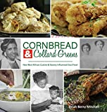 Cornbread & Collard Greens: How West African Cuisine & Slavery Influenced Soul Food