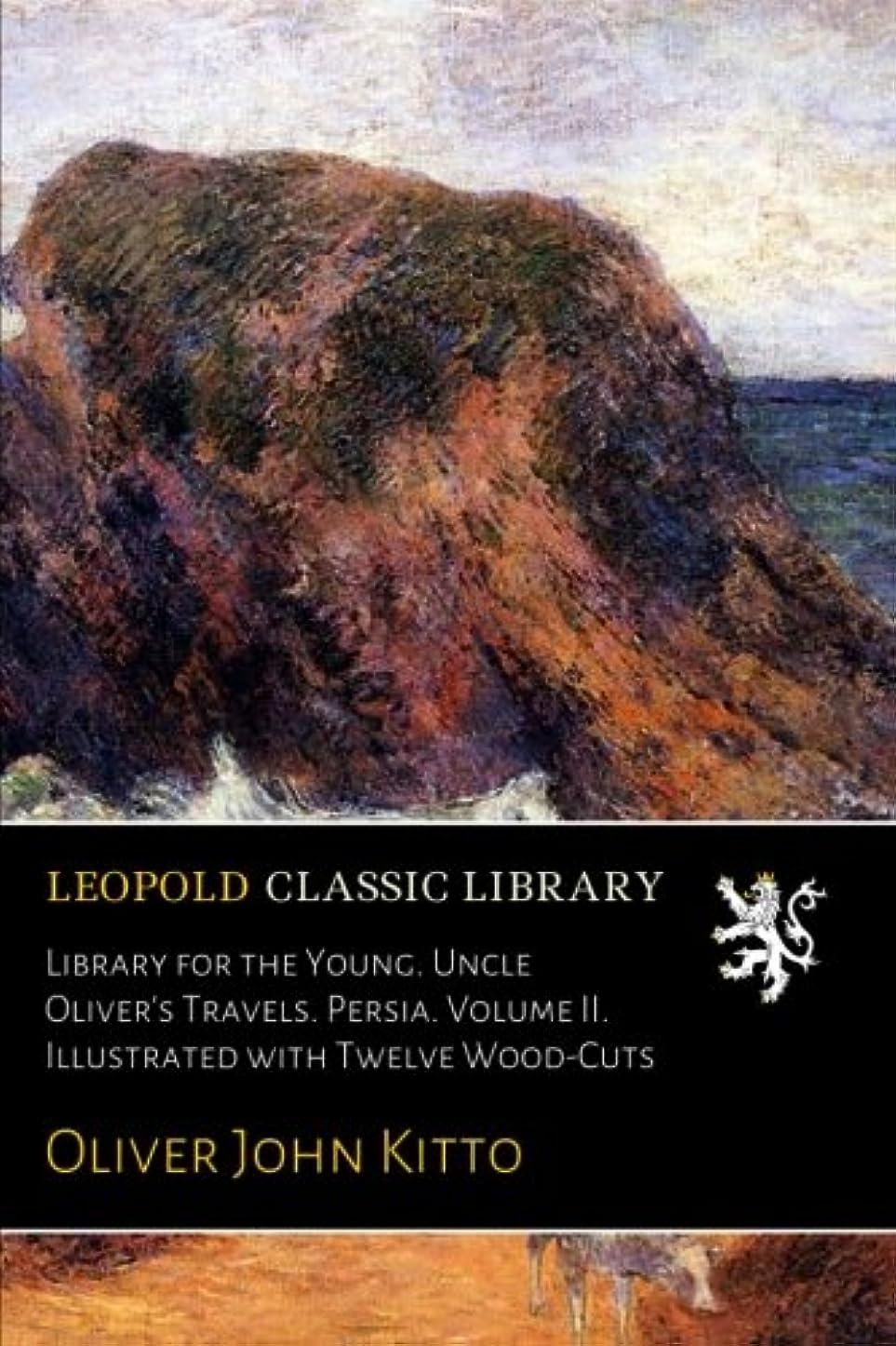 特権自分のために遠えLibrary for the Young. Uncle Oliver's Travels. Persia. Volume II. Illustrated with Twelve Wood-Cuts