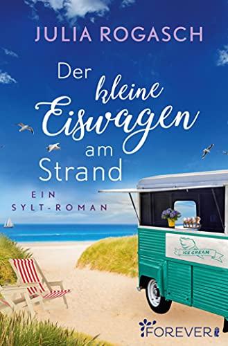 Der kleine Eiswagen am Strand: Roman von [Julia Rogasch]