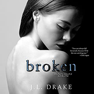 Broken     Broken Trilogy, Volume 1              By:                                                                                                                                 J.L. Drake                               Narrated by:                                                                                                                                 Elizabeth Klett                      Length: 10 hrs and 1 min     463 ratings     Overall 4.5