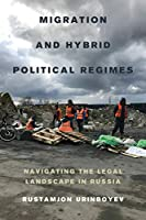 Migration and Hybrid Political Regimes: Navigating the Legal Landscape in Russia