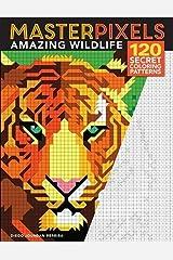Masterpixels: Amazing Wildlife: 120 Secret Coloring Patterns ペーパーバック