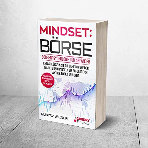 Mindset: Börse: Börsenpsychologie für Anfänger - Entschlüsseln Sie die Geheimnisse der Märkte und handeln Sie erfolgreich Aktien, Forex und CFDs + ... ... Mentaltraining speziell für die Börse