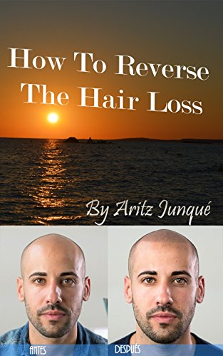 How To Reverse The Hair Loss: (Hair loss, hair loss cure, Minoxidil, baldness cure, baldness, hair loss talk, natural, nature, follicle thought, bald solution, hairless) (Spanish Edition)