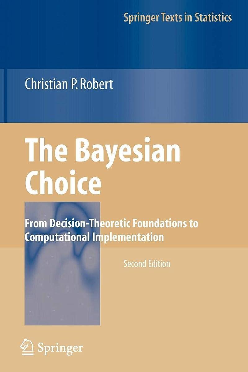 クラック保有者メンタルThe Bayesian Choice: From Decision-Theoretic Foundations to Computational Implementation (Springer Texts in Statistics)