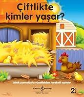 Çiftlikte Kimler Yaşar?: Minik parmaklarla yönetilebilen hareketli sayfalar