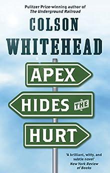 Apex Hides the Hurt by [Colson Whitehead]