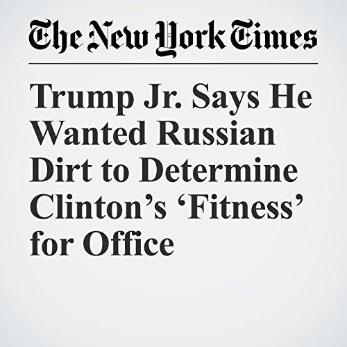 Trump Jr. Says He Wanted Russian Dirt to Determine Clinton's 'Fitness' for Office copertina