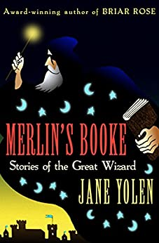 Merlin's Booke: Stories of the Great Wizard by [Jane Yolen]
