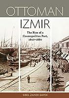 Ottoman Izmir: The Rise of a Cosmopolitan Port, 1840-1880