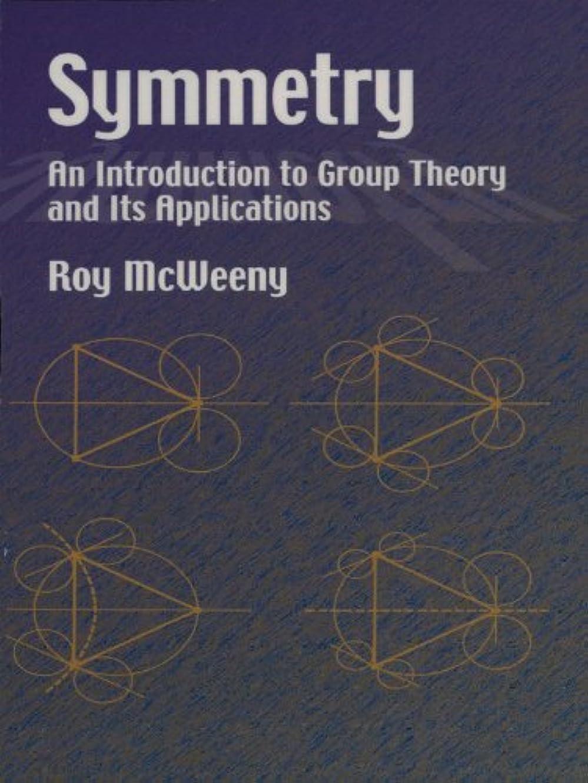 バーマドうまくいけば明るいSymmetry: An Introduction to Group Theory and Its Applications (Dover Books on Physics) (English Edition)