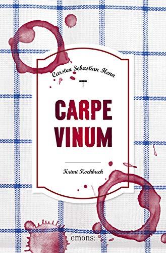 Carpe Vinum - Krimi Kochbuch (Eifel Krimi)