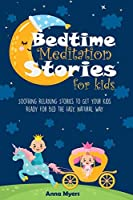 Bedtime Meditation Stories for Kids: Soothing Relaxing Stories to Get Your Kids Ready for Bed the Easy, Natural Way