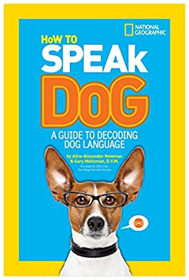How to Speak Dog: A Guide to Decoding Dog Language by National Geographic Kids