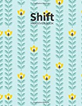 Shift Handover Book: Floral Daily Template Sheets To Record Staff Change Duty   Time, Equipment Details, Concerns, Actions   Use for Health ... Nurses, Restaurants and More (Employment)