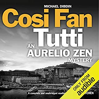 Cosi Fan Tutti     An Aurelio Zen Mystery, Book 5              By:                                                                                                                                 Michael Dibdin                               Narrated by:                                                                                                                                 Michael Kitchen                      Length: 8 hrs and 9 mins     128 ratings     Overall 4.1