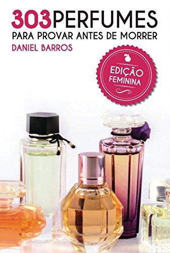 303 Perfumes Para Provar Antes de Morrer