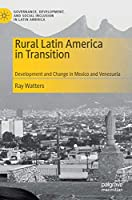Rural Latin America in Transition: Development and Change in Mexico and Venezuela (Governance, Development, and Social Inclusion in Latin America)