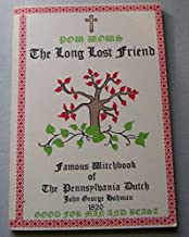 John George Hohman's Pow-wows, or, Long lost friend: A collection of mysterious and invaluable arts and remedies : good for man and beast
