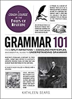 Grammar 101: From Split Infinitives to Dangling Participles, an Essential Guide to Understanding Grammar (Adams 101)