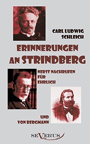 Erinnerungen an Strindberg nebst Nachrufen für Ehrlich und von Bergmann: Aus Fraktur übertragen