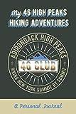 My 46 High Peaks Hiking Adventures, A Personal Journal: Adirondack High Peaks 46 Club, Hiking New York Summit By Summit