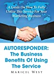 Autoresponder: The Business Benefits Of Using The Service: A Guide On How To...