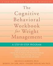 The Cognitive Behavioral Workbook for Weight Management: A Step-by-Step Program (A New Harbinger Self-Help Workbook)