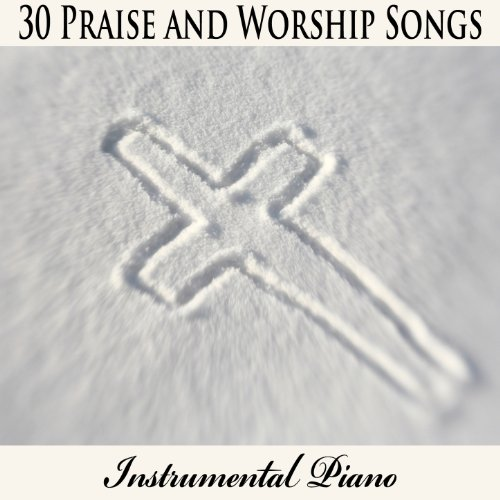 30 Praise and Worship Songs: Instrumental Piano