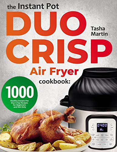 The Instant Pot Duo Crisp Air Fryer Cookbook: 1000 Healthy Instant Pot Duo Crisp Recipes for Beginners and Not Only