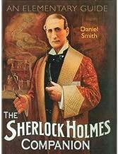 [ [ [ The Sherlock Holmes Companion: An Elementary Guide [ THE SHERLOCK HOLMES COMPANION: AN ELEMENTARY GUIDE BY Smith, Daniel ( Author ) Feb-01-2011[ THE SHERLOCK HOLMES COMPANION: AN ELEMENTARY GUIDE [ THE SHERLOCK HOLMES COMPANION: AN ELEMENTARY GUIDE BY SMITH, DANIEL ( AUTHOR ) FEB-01-2011 ] By Smith, Daniel ( Author )Feb-01-2011 Hardcover