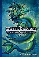 Water Dragons & Other Rare Aquatic Creatures: A Field Guide