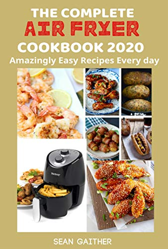 THE COMPLETE  AIR FRYER COOKBOOK 2020: Amazingly Easy Recipes Every day (English Edition)