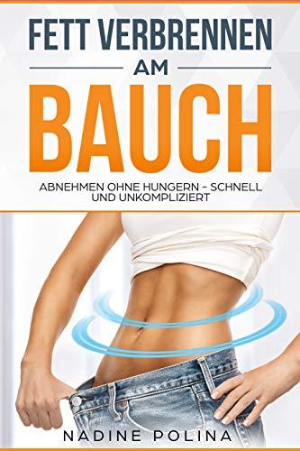 Fett verbrennen am Bauch! Abnenehmen ohne hunger, schnell & unkompliziert! Abnehmen am Bauch, Fett verbrennen, Abnehmen für Frauen, Gesund abnehmen, Fettverbrennung, Traufigur erreichen.