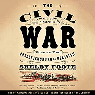The Civil War: A Narrative, Vol. 2     Fredericksburg to Meridian              Written by:                                                                                                                                 Shelby Foote                               Narrated by:                                                                                                                                 Grover Gardner                      Length: 52 hrs and 45 mins     8 ratings     Overall 5.0
