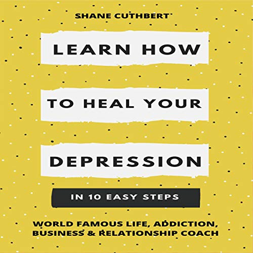 Learn How to Heal Your Depression in 10 Easy Steps cover art