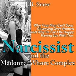 Narcissist and the Madonna-Whore Complex: Why Your Man Can't Stop Obsessing Over Other Women (and Why He Can't Be Happy Having Sex with You)                   By:                                                                                                                                 J.B. Snow                               Narrated by:                                                                                                                                 D Gaunt                      Length: 18 mins     18 ratings     Overall 4.2