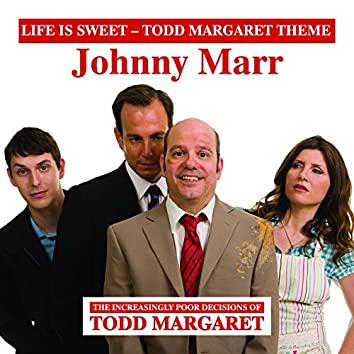 Life Is Sweet (Todd Margaret Theme)