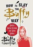 How to Slay the Buffy Way KF8: Badass Buffy Attitude and Killer Advice
