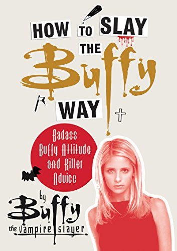 How to Slay the Buffy Way KF8: Badass Buffy Attitude and Killer Advice (English Edition)