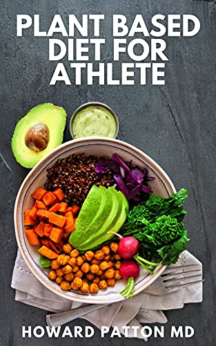 PLANT BASED DIET FOR ATHLETE: The Complete Guide And High-Protein Vegan...