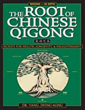 The Root of Chinese Qigong: Secrets of Health, Longevity, & Enlightenment (Qigong Foundation) - October, 1997