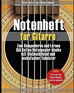 Notenheft für Gitarre: Zum Komponieren und Lernen: 150 Seiten Notenpapier blanko mit Violinschlüssel und sechsfacher Tabul...