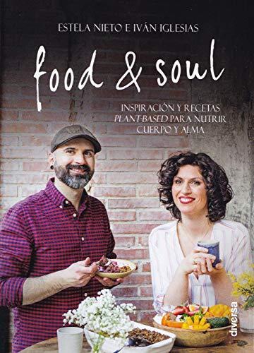 Food & Soul. Inspiración y recetas plant-based para nutrir cuerpo y alma: 7 (Cocina natural)